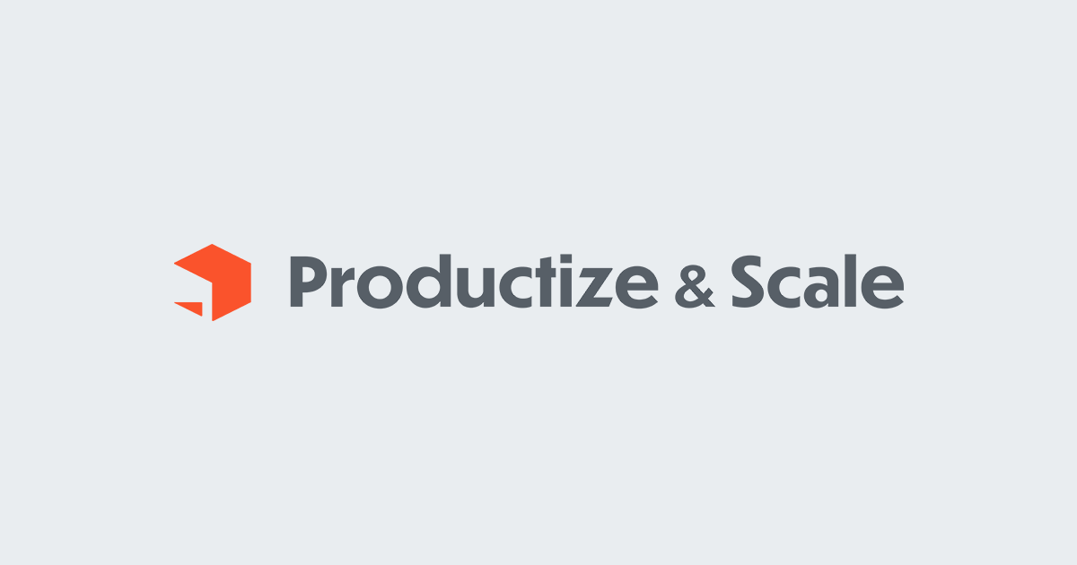 Productize & Scale